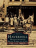 Haverhill, Massachusetts: From Town To City by Patricia Trainor O'Malley front cover