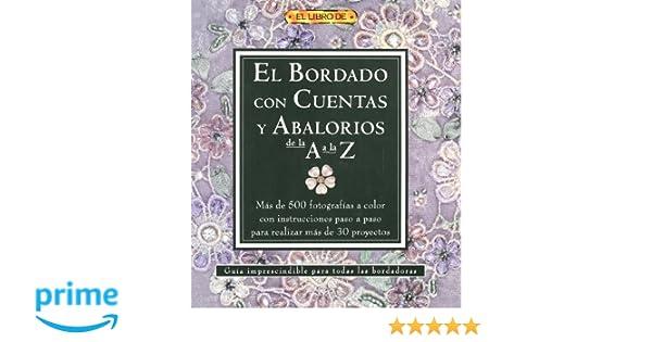 EL BORDADO CON CUENTAS Y ABALORIOS DE LA A A LA Z El Libro De..: Amazon.es:
