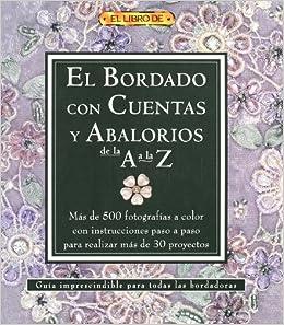 El bordado con cuentas y abalorios de la A a La Z/ A-Z of Bead Embroidery (El Libro De/ The Book of) (Spanish Edition): Jesus Domingo: 9788496777019: ...