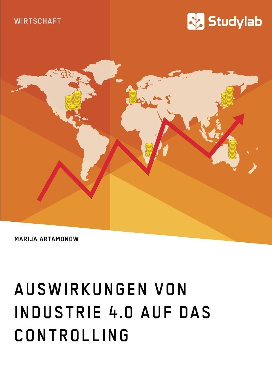 Auswirkungen von Industrie 4.0 auf das Controlling Taschenbuch – 1. August 2017 Marija Artamonow Studylab 3960951159 Wirtschaft / Management