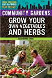 Community Gardens: Grow Your Own Vegetables and Herbs (Urban Gardening and Farming for Teens)