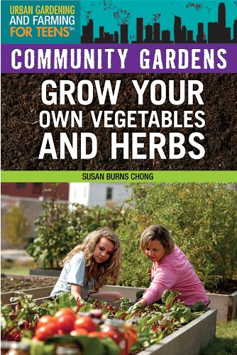 Download Community Gardens (Urban Gardening and Farming for Teens) PDF