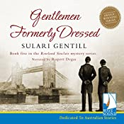 Gentlemen Formerly Dressed: The Rowland Sinclair Series, Book 5 | Sulari Gentill