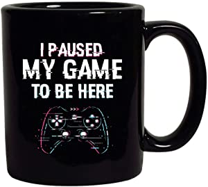 I Paused My Game to Be here Video Games Funny Black Coffee Mug (Black, 11 oz)