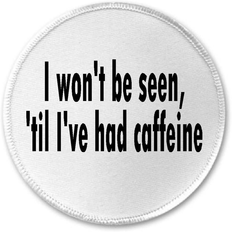 Won't Be Seen Til Caffeine - 3