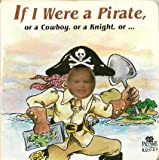 If I Were a Pirate, or a Cowboy, or a Knight, Or..., Deborah B. D'Andrea, 1878338021