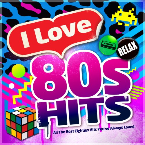 I Love 80's Hits - All the Best Eighties Hits You've Always Loved