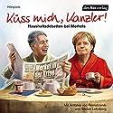 Küss mich, Kanzler! Haushaltsdebatten bei Merkels Hörspiel von Stefan Lehnberg Gesprochen von: Antonia Isabella von Romatowski, Stefan Lehnberg