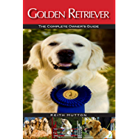 Golden Retriever: The Complete Owners Guide (English Edition)