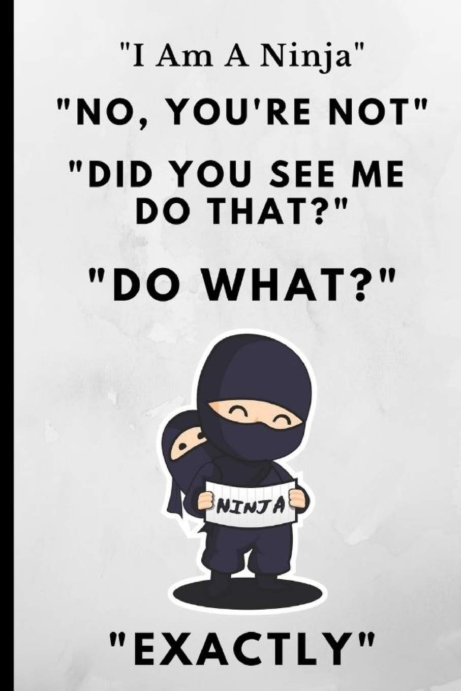I Am A Ninja, No Youre Not, Did You See Me Do That? Do What ...