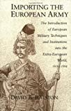 Book cover for Importing the European Army: The Introduction of European Military Techniques and Institutions in the Extra-European World, 1600-1914