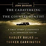 The Cadaver King and the Country Dentist: A True Story of Injustice in the American South | Radley Balko,Tucker Carrington,John Grisham - foreword