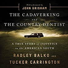 The Cadaver King and the Country Dentist: A True Story of Injustice in the American South Audiobook by Radley Balko, Tucker Carrington, John Grisham - foreword Narrated by Robert Fass