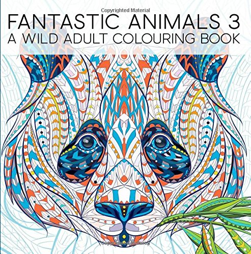 Fantastic Animals 3: A Wild Adult Colouring Book PDF