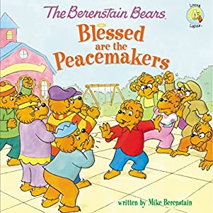 The Berenstain Bears Blessed are the Peacemakers (Berenstain Bears/Living Lights: A Faith Story)