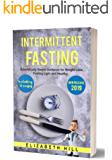 Intermittent Fasting: Scientifically Based Guidance for Weight Loss, Feeling Light and Healthy. Including 33 Recipes