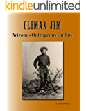 Climax Jim: Arizona's Outrageous Outlaw