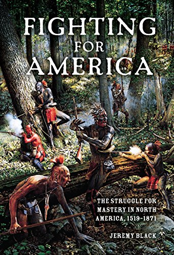 Fighting for America: The Struggle for Mastery in North America, 1519-1871
