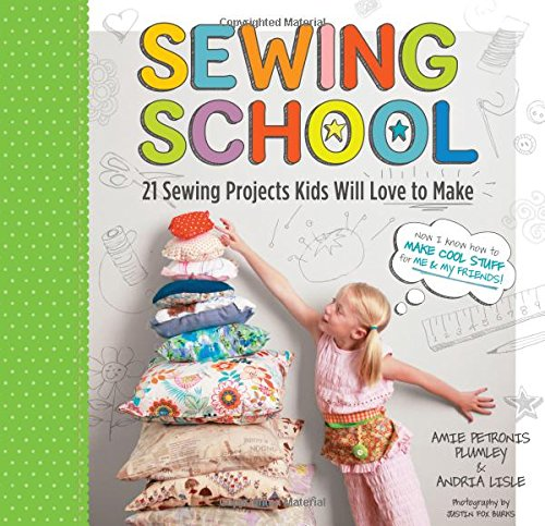 Sewing School: 21 Sewing Projects Kids Will Love to Make by Storey Books