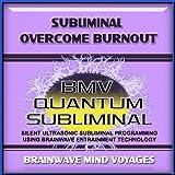 Subliminal Overcome Burnout - Silent Ultrasonic Track