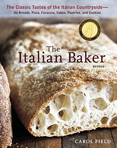 The Italian Baker, Revised: The Classic Tastes of the Italian Countryside--Its Breads, Pizza, Focaccia, Cakes, Pastries, and Cookies (Rye Bread Baking)