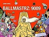 Ballmastrz: 9009 Season 1