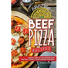 Amazing Beef Pizza Recipes: Hearty and Filling Dinner Ideas That Will Satisfy Your Craving for Meat!
