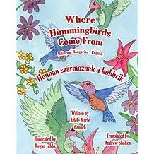 Where Hummingbirds Come From Bilingual Hungarian English