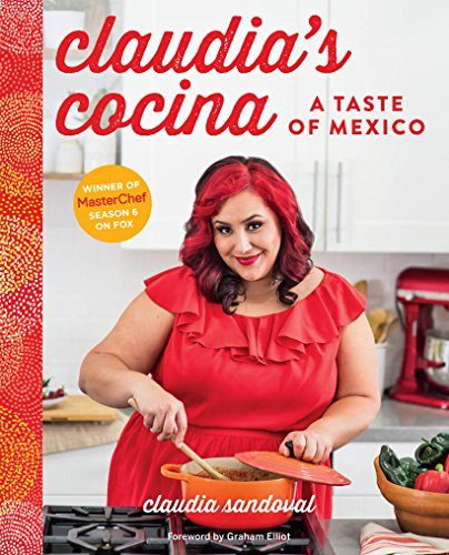 Claudia's Cocina: A Taste of Mexico from the Winner of MasterChef Season 6 on FOX by Claudia Sandoval