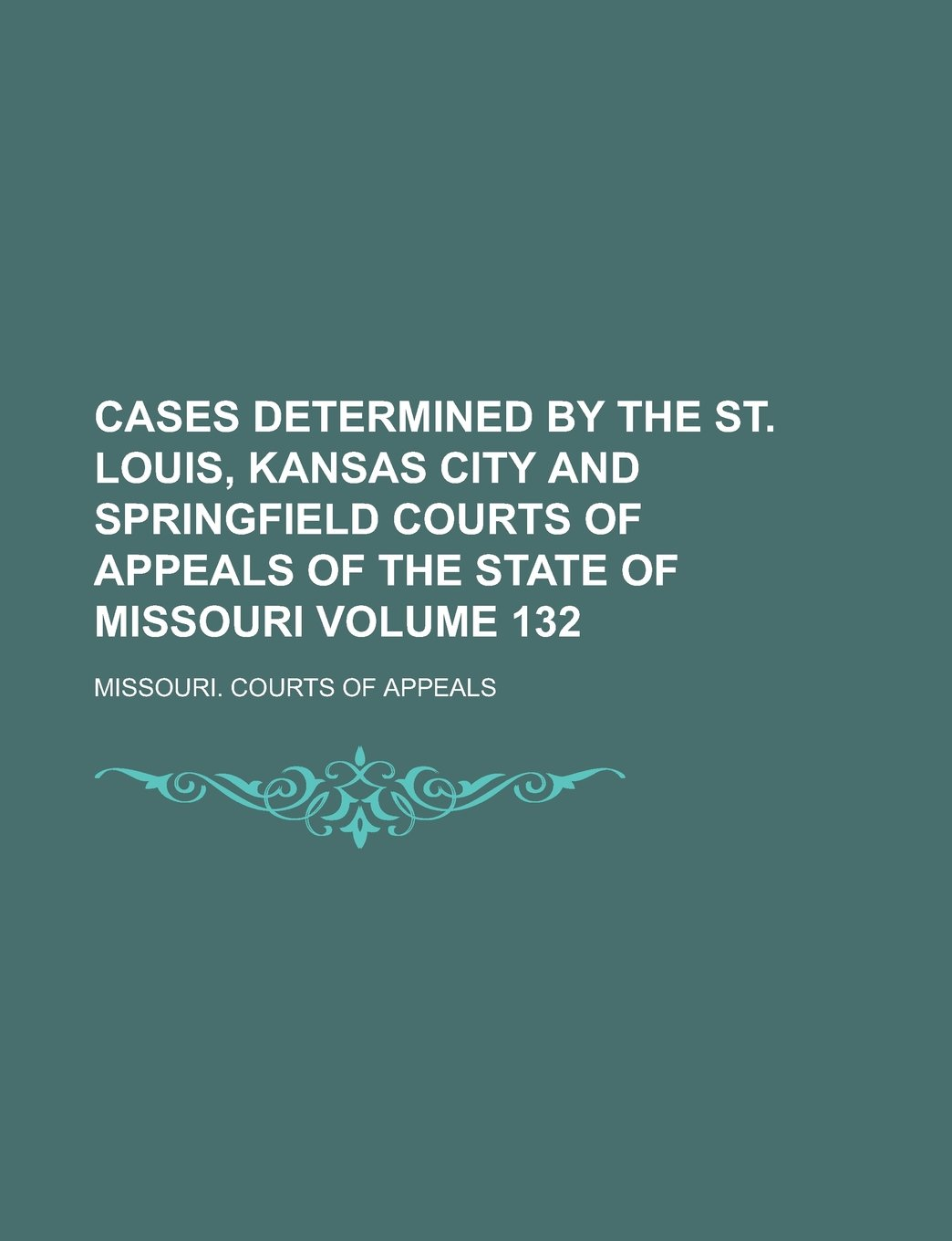 Download Cases Determined by the St. Louis, Kansas City and Springfield Courts of Appeals of the State of Missouri Volume 132 ebook