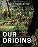Our Origins : Discovering Physical Anthropology, Larsen, Clark Spencer, 0393921433