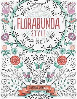 Amazon Com Florabunda Style Super Simple Line Art To Color Craft