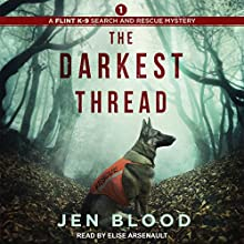 The Darkest Thread: Flint K-9 Search & Rescue Mysteries Series, Book 1 Audiobook by Jen Blood Narrated by Elise Arsenault