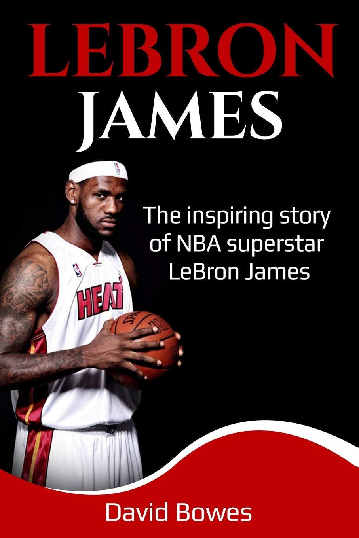 LeBron James  The Inspiring Story Of NBA Superstar LeBron James