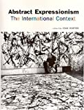 Abstract Expressionism : The International Context, , 0813539757