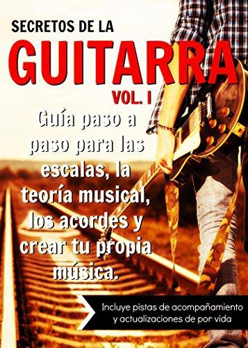 Descargar Libro Secretos De La Guitarra: Guía Paso A Paso Para Dominar Las Escalas, La Teoría Musical, Los Acordes Y Crear Tu Propia Música. Un Guitarrista