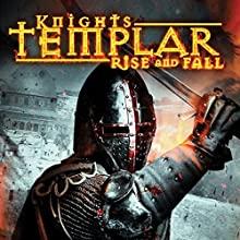 Knights Templar: Rise and Fall Radio/TV Program by Philip Gardiner Narrated by Philip Gardiner