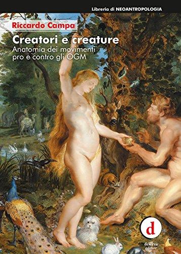 Creatori e creature: Anatomia dei movimenti pro e contro gli OGM (Italian Edition)