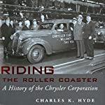 Riding the Roller Coaster: A History of the Chrysler Corporation: Great Lakes Books Series | Charles K. Hyde