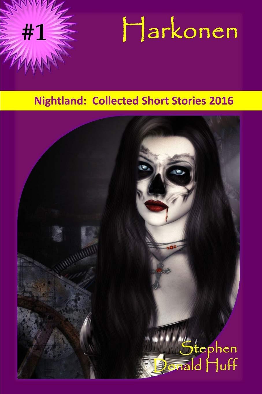 Read Online Harkonen: Nightland:  Collected Short Stories 2016 (Volume 8) ebook
