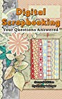Digital Scrapbooking:  Your Questions Answered