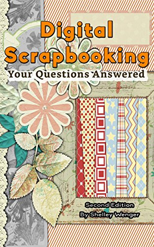- Digital Scrapbooking:  Your Questions Answered