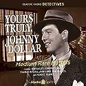 Yours Truly, Johnny Dollar: Medium Rate Matters Radio/TV Program by  Original Radio Broadcast Narrated by Bob Bailey, Edmund O'Brien, Mandel Kramer