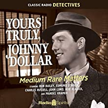 Yours Truly, Johnny Dollar: Medium Rate Matters Radio/TV Program Auteur(s) :  Original Radio Broadcast Narrateur(s) : Bob Bailey, Edmund O'Brien, Mandel Kramer