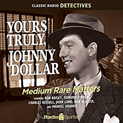 Yours Truly, Johnny Dollar: Medium Rate Matters