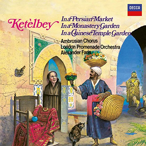 Ketelbey: In a Persian Market; In a Monastery Garden; In a Chinese Temple Garden ()
