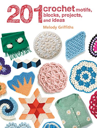 201 Crochet Motifs, Blocks, Projects, and Ideas