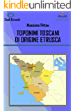 TOPONIMI TOSCANI DI ORIGINE ETRUSCA (STUDI ETRUSCHI Vol. 7)