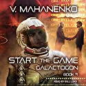 Start the Game: Galactogon Series, Book 1 Hörbuch von Vasily Mahanenko Gesprochen von: Bill Lord
