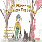 My Mommy the Wilderness Fire Fighter, Amanda Fass, 1456019023